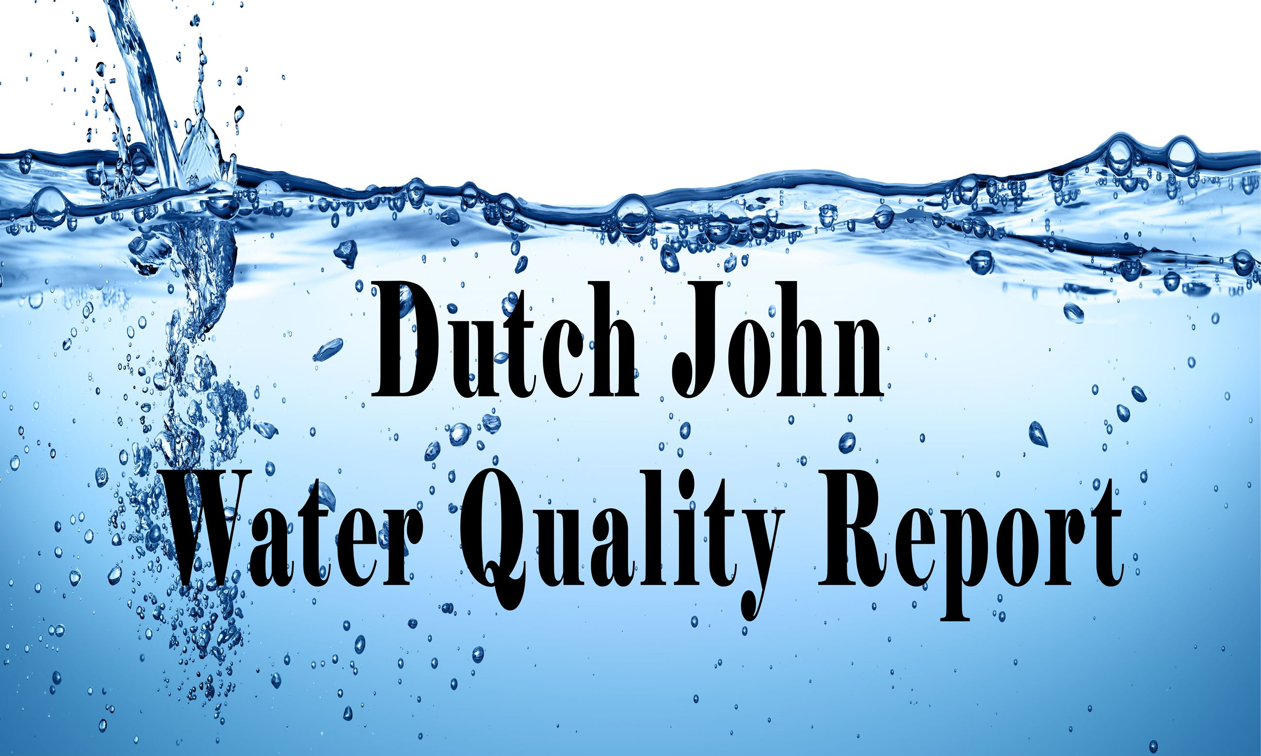 Water with text Dutch John Water Quality Report